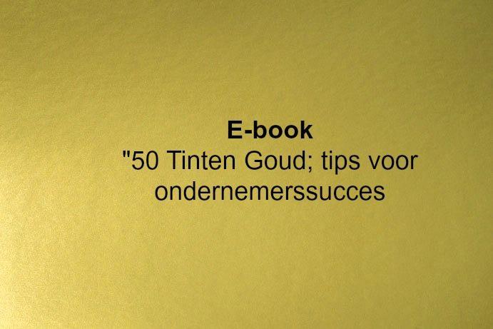 """Download mijn gratis Ebook """"50 tinten Goud; tips voor ondernemerssucces"""" en hiermee heb je gelijk aangemeld voor mijn wekelijkse nieuwsbrief http://michellevanstijn.nl/ebook/"""