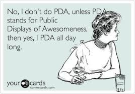 No, I don't do PDA...but I do all day everyday!