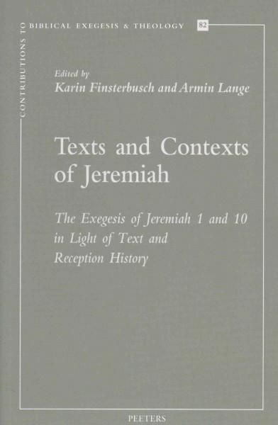Texts and Contexts of Jeremiah: The Exegesis of Jeremiah 1 and 10 in Light of Text and Reception History