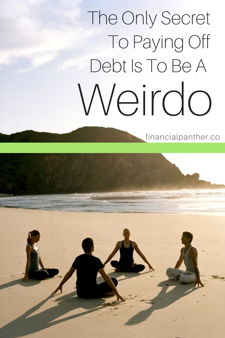 There is a secret way to pay off debt quickly. And if you do this, I guarantee you'll pay off your debt faster. What's the secret to paying off your debt fast? You have to be a weirdo!