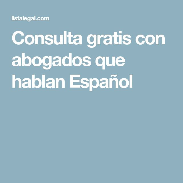 Consulta gratis con abogados que hablan Español