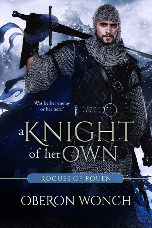 A Knight of Her Own (Rogues of Rouen #2) by Oberon Wonch