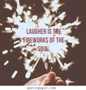 Laugher is the fireworks of the soul | Quotes About Life