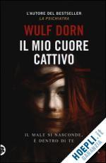 IL MIO CUORE CATTIVO un libro di DORN WULF pubblicato da TEA