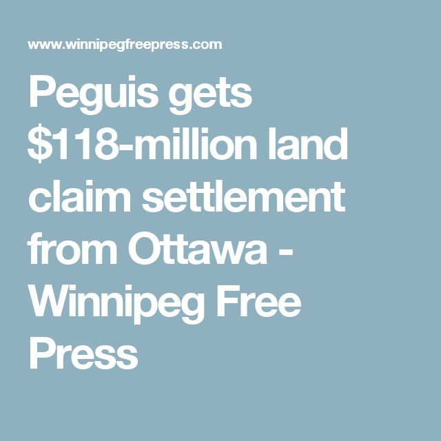 Peguis gets $118-million land claim settlement from Ottawa - Winnipeg Free Press