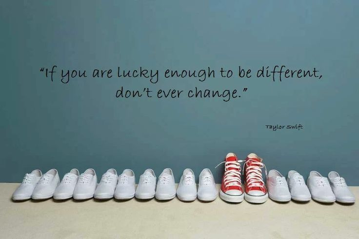 ----------------------------------------------------IF YOU ARE LUCKY ENOUGH TO BE DIFFERENT, DONT EVER CHANGE