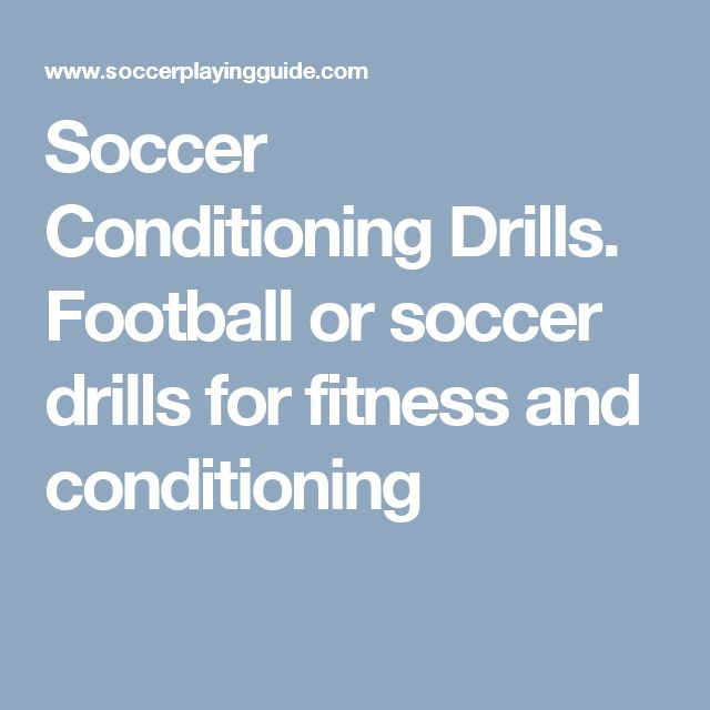 Soccer Conditioning Drills. Football or soccer drills for fitness and conditioning