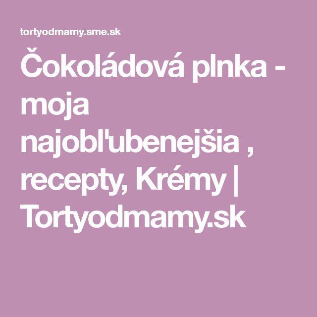 Čokoládová plnka - moja najobľubenejšia , recepty, Krémy | Tortyodmamy.sk