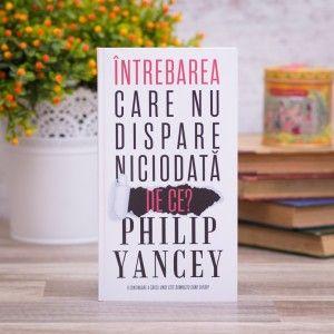 """Carte """"Intrebarea care nu dispare niciodata - De ce?"""" ~ Philip Yancey #christianbook"""