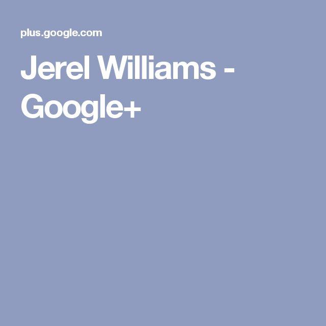 Jerel Williams - Google+
