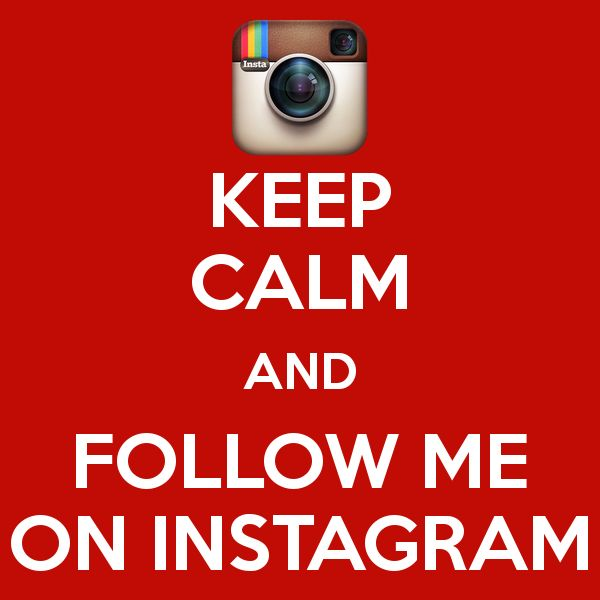 Keep Calm And Follow Me On Instagram (for Any Of My