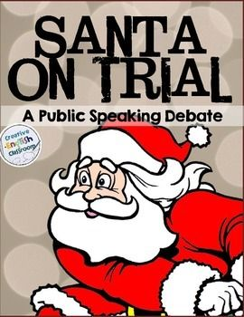 Public Speaking Christmas Debate with Assignment Sheet and Rubric This public speaking assignment features a fun holiday debate topic: Is Santa Claus a positive or negative influence on children? Some say he promotes generosity and good behavior; others argue that he promotes greediness and materialism.
