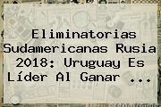 http://tecnoautos.com/wp-content/uploads/imagenes/tendencias/thumbs/eliminatorias-sudamericanas-rusia-2018-uruguay-es-lider-al-ganar.jpg Eliminatorias sudamericanas Rusia 2018. Eliminatorias sudamericanas Rusia 2018: Uruguay es líder al ganar ..., Enlaces, Imágenes, Videos y Tweets - http://tecnoautos.com/actualidad/eliminatorias-sudamericanas-rusia-2018-eliminatorias-sudamericanas-rusia-2018-uruguay-es-lider-al-ganar/