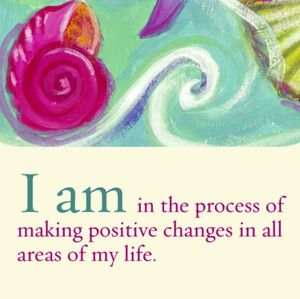 """I am making positive changes in all areas of my life."" ~ Louise Hay"