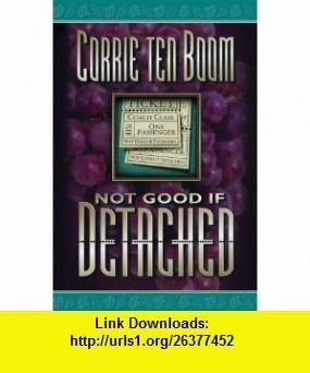 Not Good if Detached (9780875089478) Corrie ten Boom , ISBN-10: 087508947X  , ISBN-13: 978-0875089478 ,  , tutorials , pdf , ebook , torrent , downloads , rapidshare , filesonic , hotfile , megaupload , fileserve