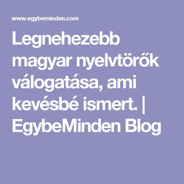 Legnehezebb magyar nyelvtörők válogatása, ami kevésbé ismert.   EgybeMinden Blog