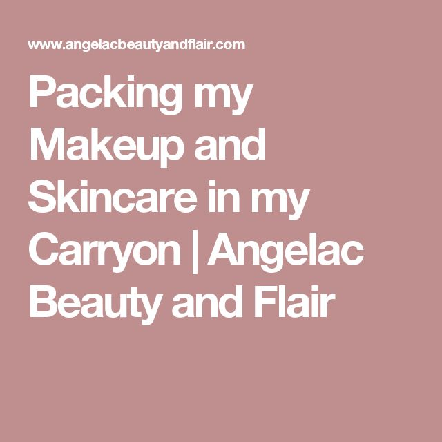 Packing my Makeup and Skincare in my Carryon | Angelac Beauty and Flair