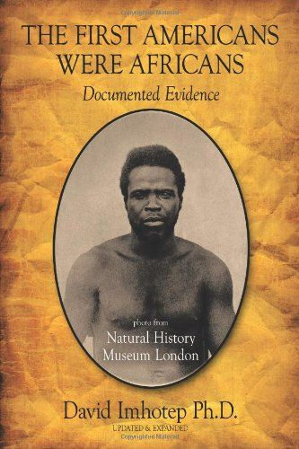 The First Americans Were Africans: Documented Evidence: PhD David Imhotep: CLICK TO READ MORE