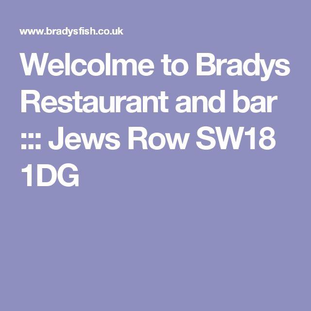 Welcolme to Bradys Restaurant and bar ::: Jews Row SW18 1DG