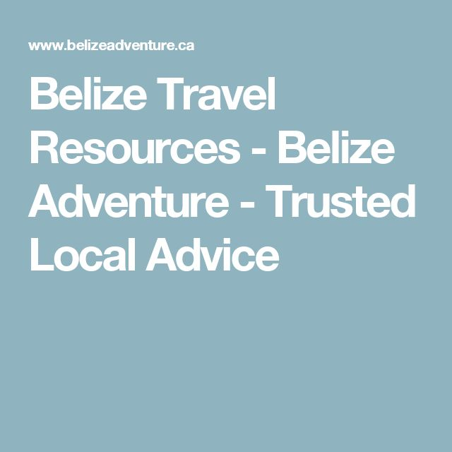 Belize Travel Resources - Belize Adventure - Trusted Local Advice