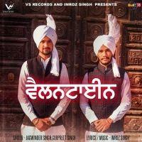 Valentine Is The Single Track By Singer Jagwinder Singh-Gurpreet Singh.Lyrics Of This Song Has Been Penned By Imroz Singh & Music Of This Song Has Been Given By Imroz Singh.