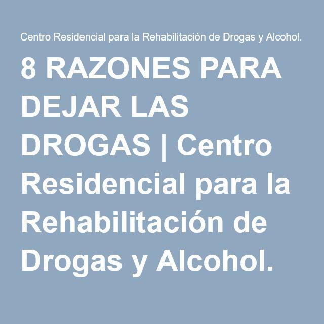 8 RAZONES PARA DEJAR LAS DROGAS | Centro Residencial para la Rehabilitación de Drogas y Alcohol. Teléfono 91 855 3515. LLAMENOS . ATENCIÓN 24 HORAS.