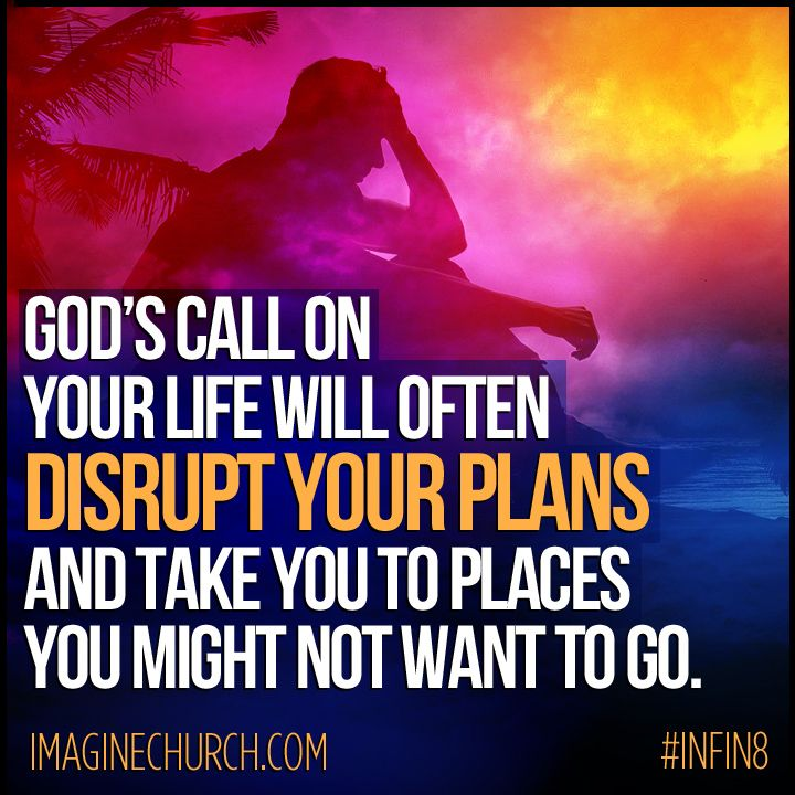 """To Be Your Life And Gifts: """"God's Call On Your Life Will Often Disrupt Your Plans And"""