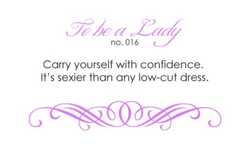To Be a Lady - Carry yourself with confidence. It's sexier than any low-cut dress.