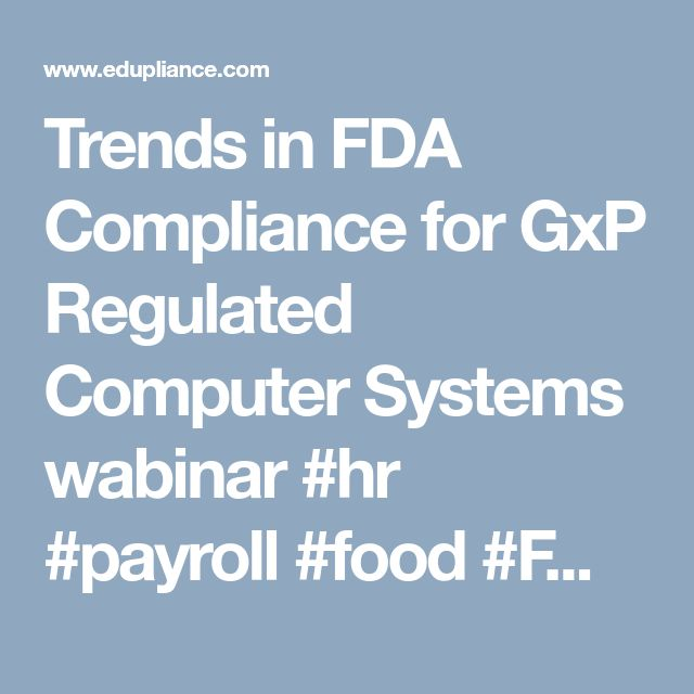 Trends in FDA Compliance for GxP Regulated Computer Systems wabinar #hr #payroll #food  #FDA