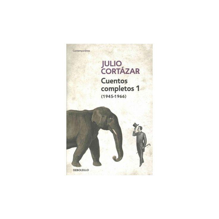 Julio Cortázar Cuentos Completos 1 1945-1966 / Complete Short Stories of Julio Cortázar 1
