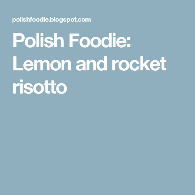 Polish Foodie: Lemon and rocket risotto