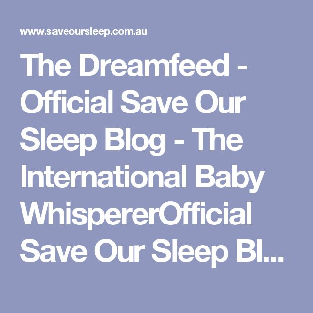 The Dreamfeed - Official Save Our Sleep Blog - The International Baby WhispererOfficial Save Our Sleep Blog – The International Baby Whisperer