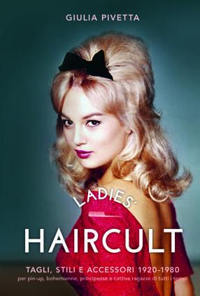 LADIES HAIRCULTS Tagli, stili e accessori 1920-1980 per pin-up, bohemienne, principesse e cattive ragazze di tutti i tempi
