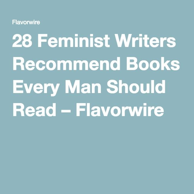 28 Feminist Writers Recommend Books Every Man Should Read – Flavorwire