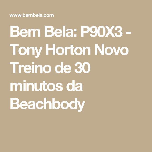 Bem Bela: P90X3 - Tony Horton Novo Treino de 30 minutos da Beachbody