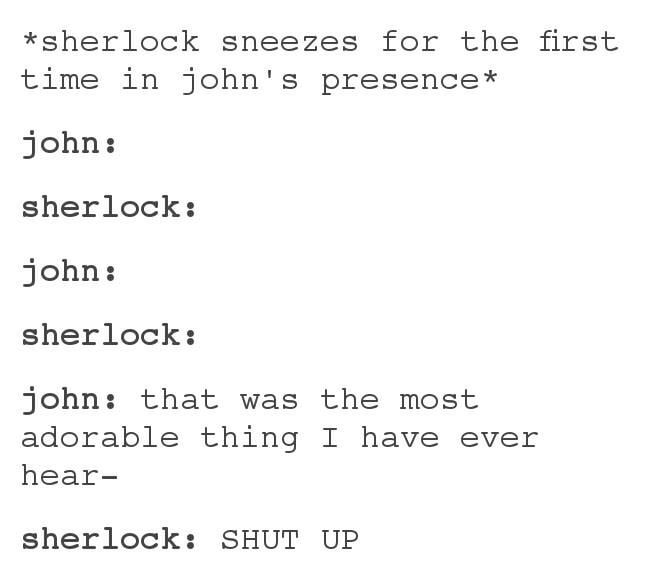Imagine if that was on a case and Lestrade hears and he and John just go into a giggle fit