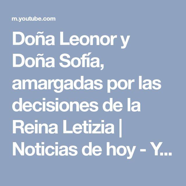 Doña Leonor y Doña Sofía, amargadas por las decisiones de la Reina Letizia | Noticias de hoy - YouTube