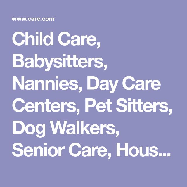 Child Care, Babysitters, Nannies, Day Care Centers, Pet Sitters, Dog Walkers, Senior Care, Housekeepers - Care.com