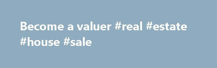 Become a valuer #real #estate #house #sale http://property.remmont.com/become-a-valuer-real-estate-house-sale/  Section navigation Become a valuer Property valuers perform many tasks in both the public and private sectors. These include valuations of government assets, social security assets tests, property transactions including rentals, sales, compulsory acquisitions, rating valuations, development, mortgage and finance solutions. Academic qualifications Most valuers practising in Victoria…