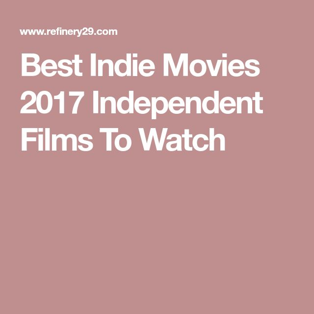 Best Indie Movies 2017 Independent Films To Watch