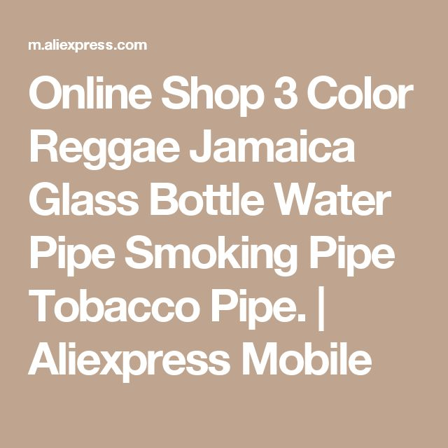 Online Shop 3 Color Reggae Jamaica Glass Bottle Water Pipe Smoking Pipe Tobacco Pipe.   Aliexpress Mobile