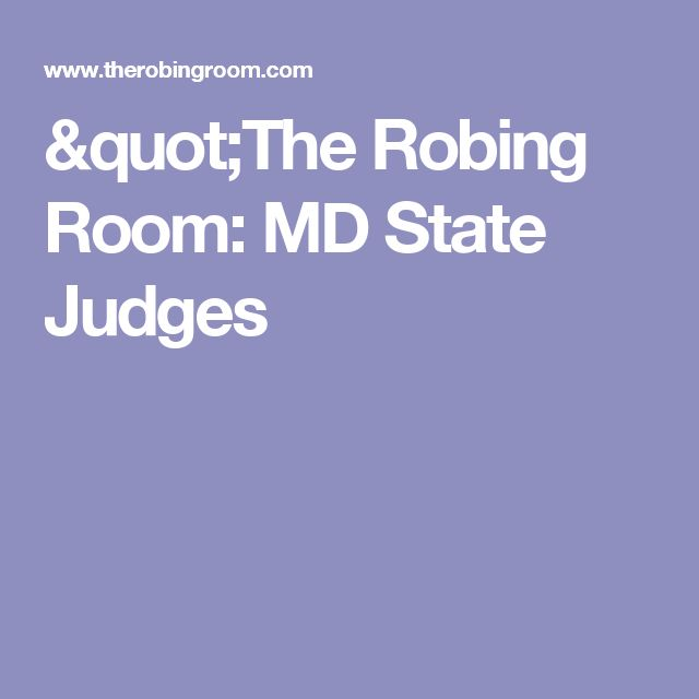 """The Robing Room: MD  State Judges"