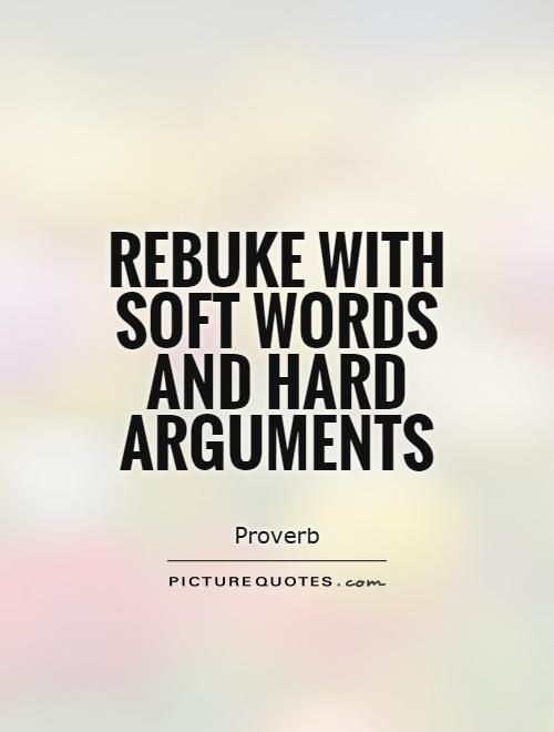 Image result for rebuke with soft words and hard arguments
