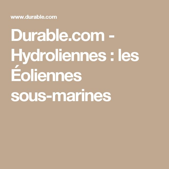 Durable.com - Hydroliennes : les Éoliennes sous-marines