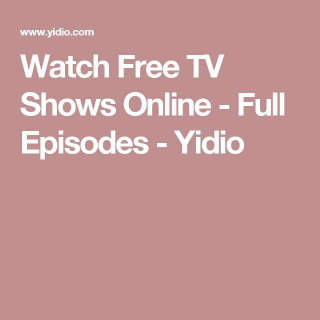 Watch Free TV Shows Online - Full Episodes - Yidio