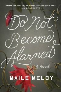 """Do Not Become Alarmed by Maile Meloy: a """"sh*t hits the fan on vacation"""" page turner perfect for the beach!"""