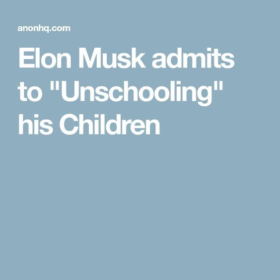 "Elon Musk admits to ""Unschooling"" his Children"