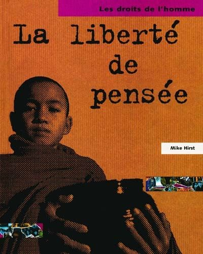 La liberté de pensée / Mike Hirst. - Gamma Jeunesse-Ecole active (Les droits de l'homme), 2000 - DOCUMENTAIRE - A PARTIR DE 9 ANS