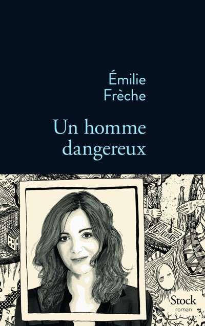Emilie Frèche - Un homme dangereux - Editions Stock