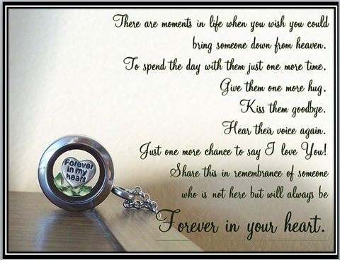 I have the forever in my heart charm in my locket. I have 3 special men who touched my heart, made me who I am and will love forever until we meet again! Daddy, Father in Law and Uncle!   http://SouthHillDesigns.com/TammyTamayo